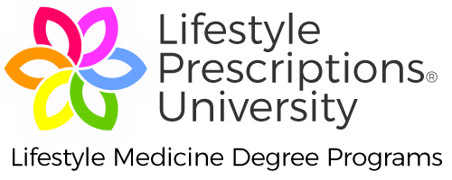 Degrees in Lifestyle Medicine and Root-Cause Health Coaching Lifestyle Prescriptions University